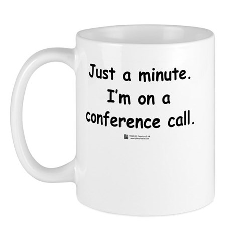 Conference Call - Geek Mug by CafePress