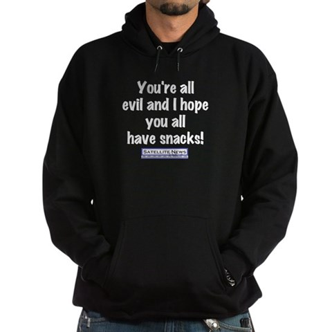 You're all evil and I hope you all have snacks Mst3k Hoodie dark by CafePress