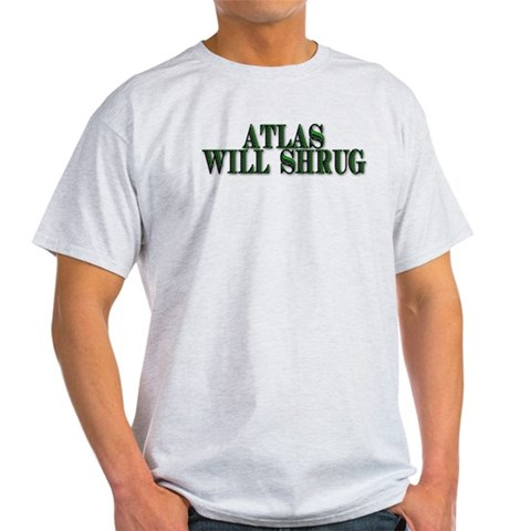 Atlas Will Shrug Atlas shrugged Light T-Shirt by CafePress