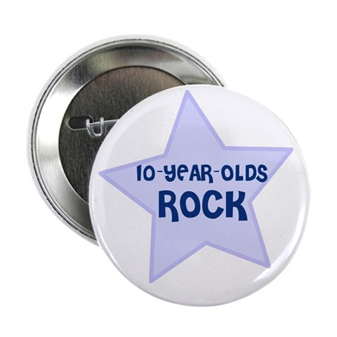 10-Year-Olds Rock Button Cute 2.25 Button by CafePress