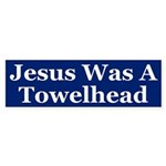 Jesus Was a Towelhead (bumper sticker)