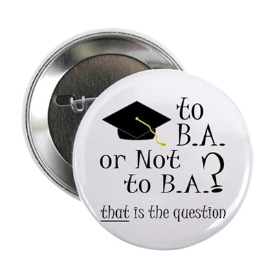 To B.A. or Not to B.A.? That Button
