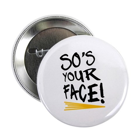 'So's Your Face'  Funny 2.25 Button by CafePress