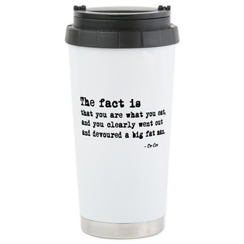 'You Are What You Eat'  Funny Ceramic Travel Mug by CafePress