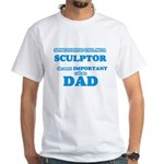 Some call me a Sculptor, the most importan T-Shirt
