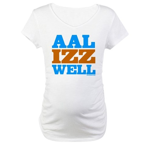 AAL IZZ WELL.  Movies Maternity T-Shirt by CafePress