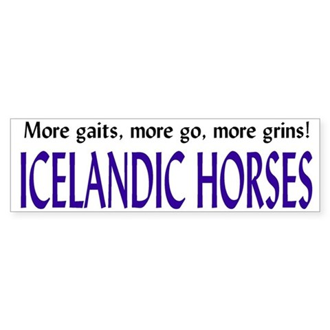 / More gaits, go, grins Horse Bumper Sticker by CafePress