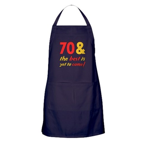 70th Birthday Best Yet To Come  Funny Apron dark by CafePress