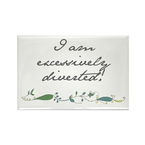 - I Am Excessively Diverted Quotes Rectangle Magnet by CafePress
