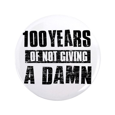 100 years of not giving a damn  Happy birthday 3.5 Button by CafePress