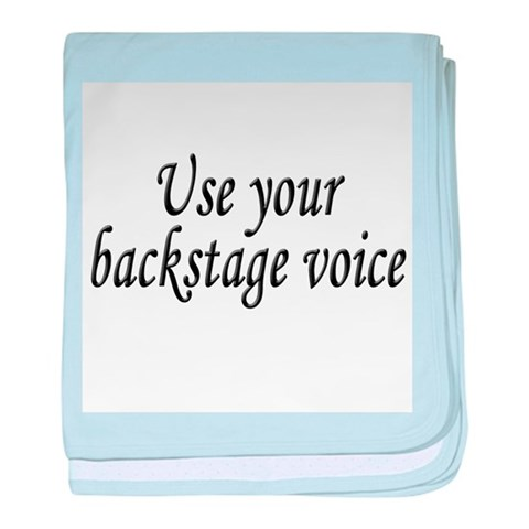 Backstage Voice  Funny baby blanket by CafePress