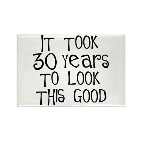 30th birthday, it took 30 years Rectangle Magnet  Birthday Rectangle Magnet 100 pack by CafePress