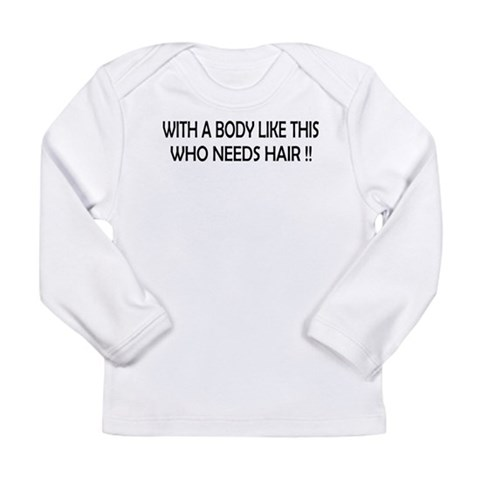 Who Needs Hair  Humor Long Sleeve Infant T-Shirt by CafePress