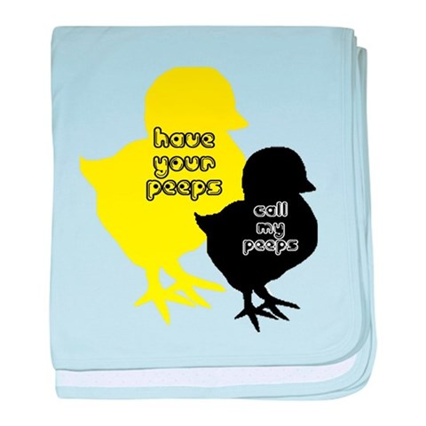 Your peeps call my peeps  Funny baby blanket by CafePress
