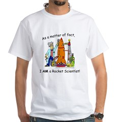 I AM a rocket scientist! White T-Shirt