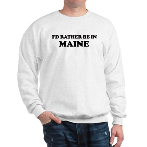 Rather be in Maine Travel Sweatshirt by CafePress
