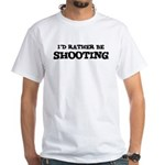 Rather be Shooting White T-Shirt