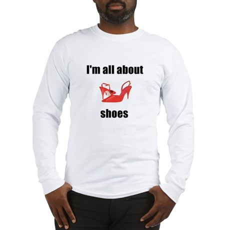I'm All About Shoes Long Sleeve T-Shirt