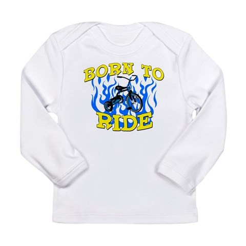 Born to Ride  Funny Long Sleeve Infant T-Shirt by CafePress