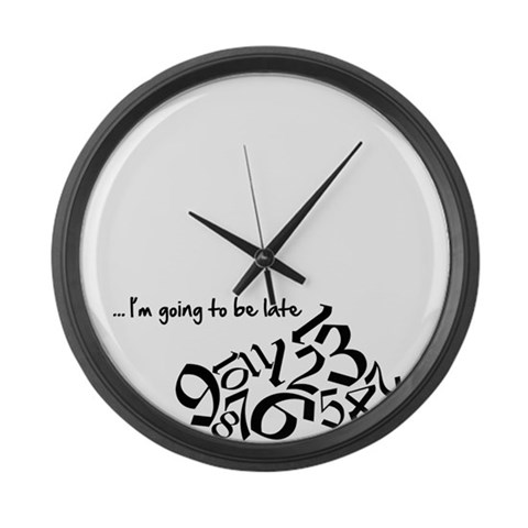 'I'm going to be late' clock Humor Large Wall Clock by CafePress