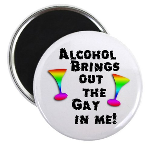 Alcohol brings out the gay in 2.25 Magnet 100 pa Funny 2.25 Magnet 100 pack by CafePress
