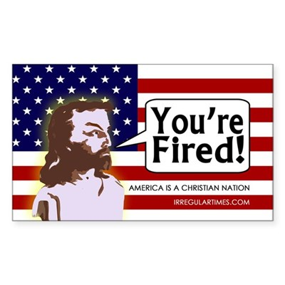 Jesus Says You're Fired! (bumper sticker)