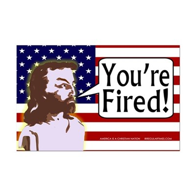 Jesus Says You're Fired! (11x17 Poster)