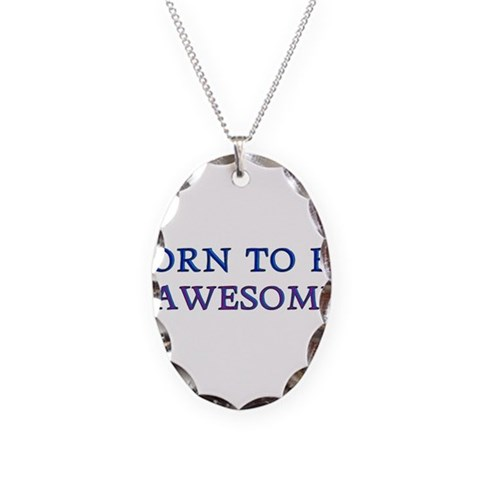 Born to be Awesome  Humor Necklace Oval Charm by CafePress