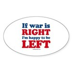 If war is RIGHT, I'm happy to be LEFT