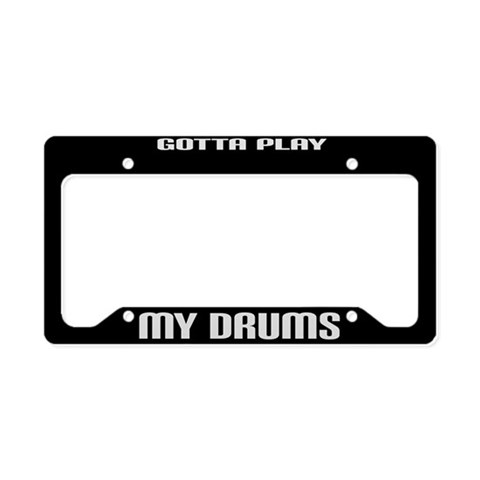 Gotta Play My Drums   License Plate Holder by CafePress