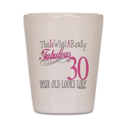 30th Birthday Gifts  Cute Shot Glass by CafePress