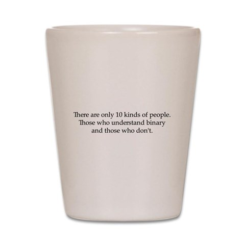 10 kinds of people  Funny Shot Glass by CafePress
