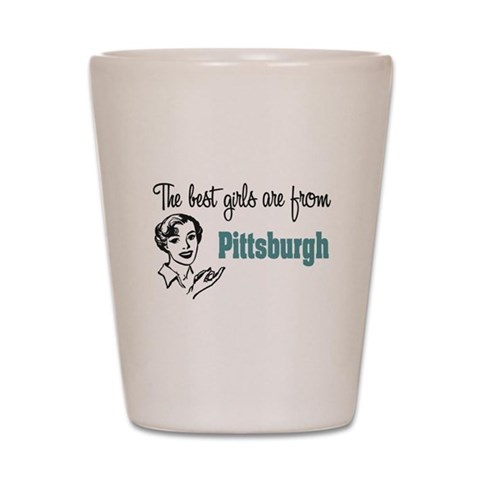 Best Girls Pittsburgh  Funny Shot Glass by CafePress