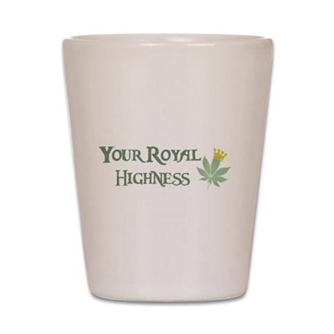 Your Royal Highness  Funny Shot Glass by CafePress