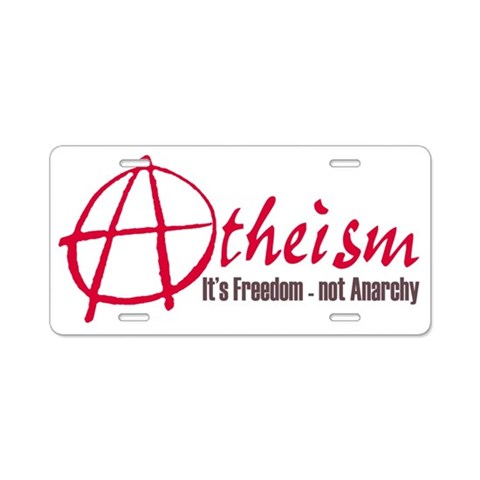 Atheism isn't Anarchy  Religion Aluminum License Plate by CafePress