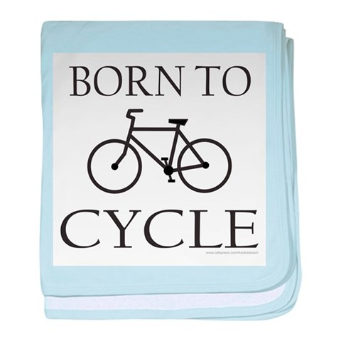 BORN TO CYCLE  Sports baby blanket by CafePress