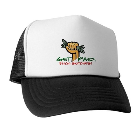 STOP SNITCHIN' T-Shirt - GET PAID Hat - NEW DESIGN Gangsta Trucker Hat by CafePress