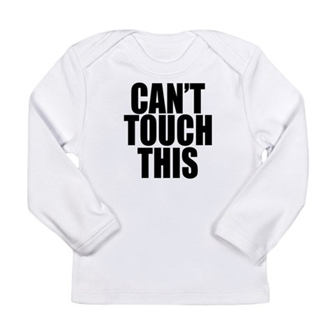Cant Touch This  Funny Long Sleeve Infant T-Shirt by CafePress