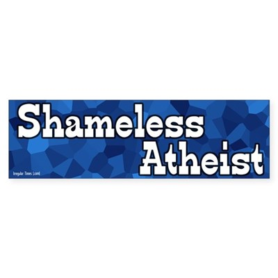 Shameless Atheist Bumper Sticker