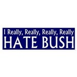 I Really, Really, Really Hate Bush bumper sticker