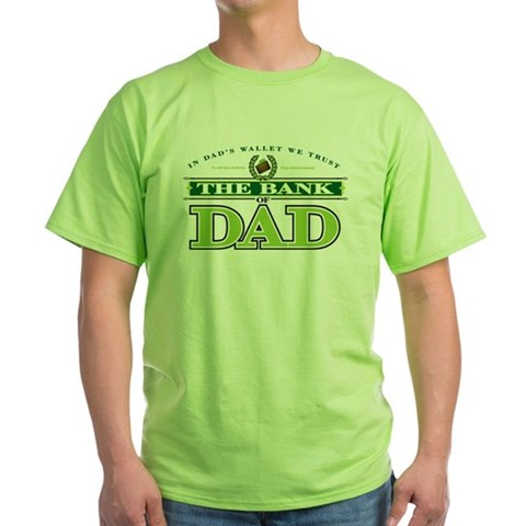 - Father's Day, Bank of Dad Funny Green T-Shirt by CafePress