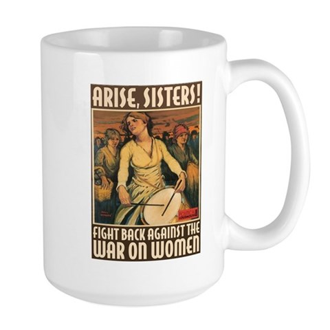 - Arise, Sisters Political Large Mug by CafePress