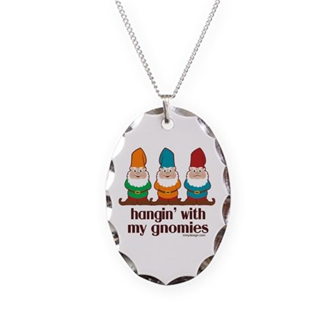 Hangin' With My Gnomies  Humor Necklace Oval Charm by CafePress