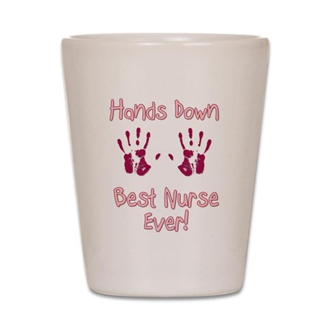 Best Nurse Ever  Nurse Shot Glass by CafePress