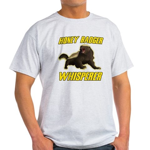 Honey Badger Whisperer Honey badger Light T-Shirt by CafePress