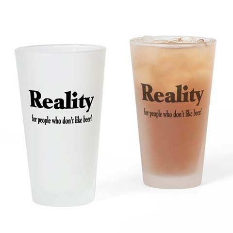 Beer Reality Pint Glass Humor Drinking Glass by CafePress