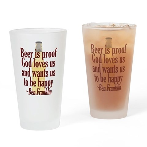 Beer is Proof Pint Glass Humor Drinking Glass by CafePress