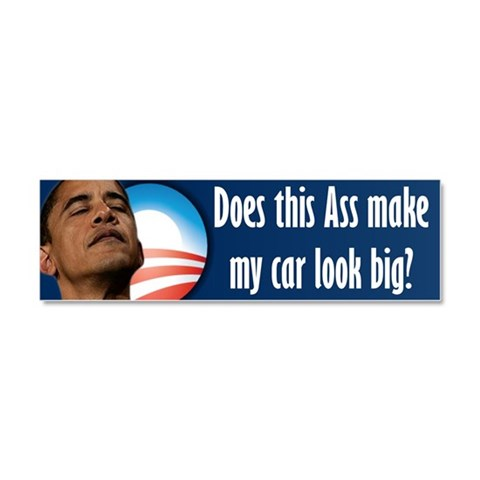 Anti Obama Ass  Anti obama Car Magnet 10 x 3 by CafePress