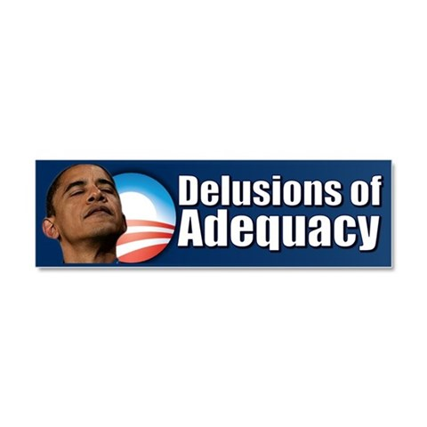 Delusions of Adequacy  Anti obama Car Magnet 10 x 3 by CafePress