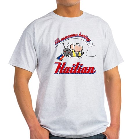 Awesome Being Haitian  Haiti Light T-Shirt by CafePress